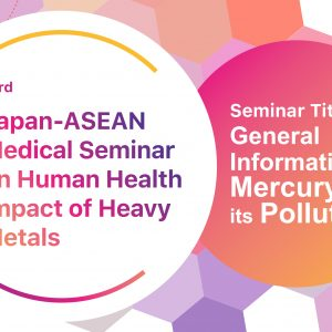 3rd Japan – ASEAN Medical Seminar on Human Health Impact of Heavy Metals